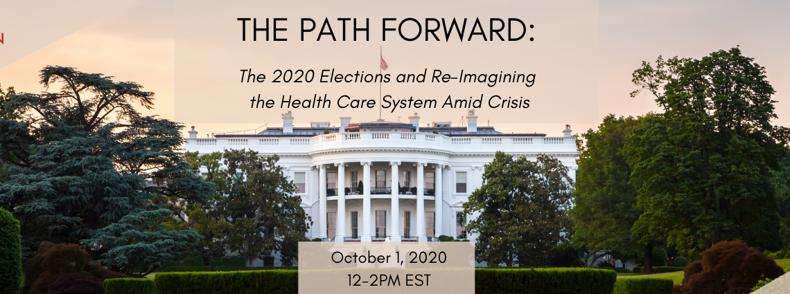 The Path Forward: The 2020 Elections and Re-Imagining the Health Care System Amid Crisis